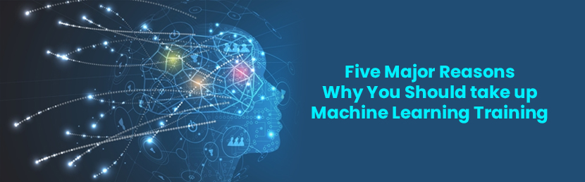 Five Major Reasons Why You Should take up Machine Learning Training